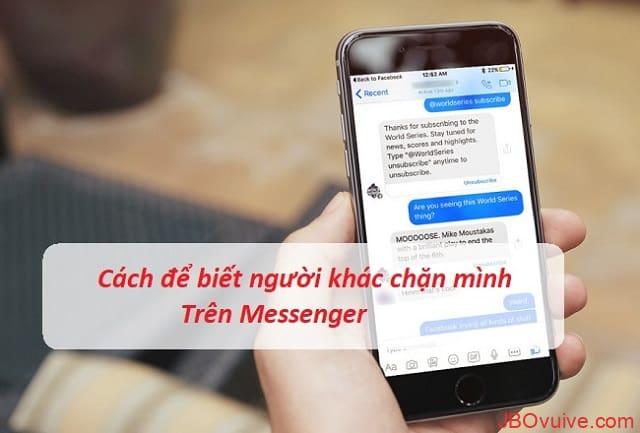 Cách để biết người khác chặn mình trên Messenger không khó