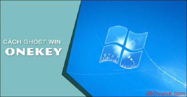 Cách ghost win bằng OneKey đơn giản, hiệu quả